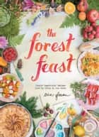 The Forest Feast: Simple Vegetarian Recipes from My Cabin in the Woods ebook by Erin Gleeson, Erin Gleeson