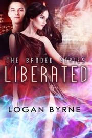 Liberated (Banded 3) - Banded, #3 ebook by Logan Byrne