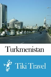 Turkmenistan Travel Guide - Tiki Travel ebook by Tiki Travel