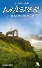 Le Grand Ouragan - Whisper, T6 ebook by Lea Schmidbauer