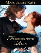 Flirting With Ruin (Mills & Boon Historical Undone) (Castonbury Park) ebook by Marguerite Kaye