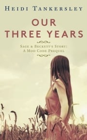 Our Three Years: A Mod Code Prequel ebook by Heidi Tankersley