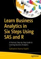 Learn Business Analytics in Six Steps Using SAS and R ebook by Subhashini Sharma Tripathi