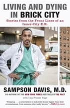 Living and Dying in Brick City - Stories from the Front Lines of an Inner-City E.R. ebook by Sampson Davis, Lisa Frazier Page