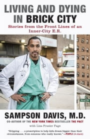 Living and Dying in Brick City - Stories from the Front Lines of an Inner-City E.R. ebook by Lisa Frazier Page,Sampson Davis
