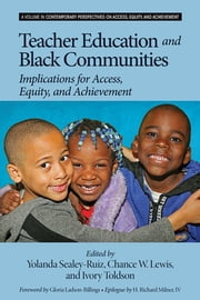 Teacher Education and Black Communities - Implications for Access, Equity and Achievement ebook by Chance W. Lewis,Yolanda Sealey-Ruiz,Ivory Toldson,Ph.D.
