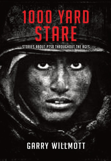 1000 Yard Stare - Stories About PTSD Through the Ages ebook by G. S. Willmott
