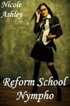 Reform School Nympho ebook by Nicole Ashley