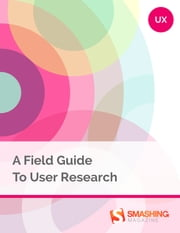 A Field Guide To User Research ebook by Smashing Magazine