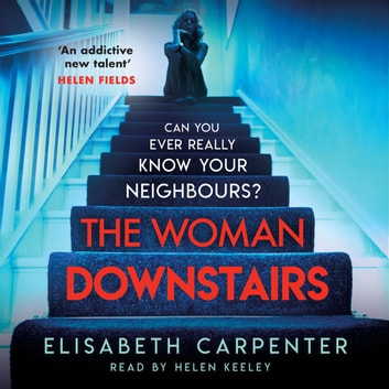 The Woman Downstairs - The brand new psychological suspense thriller that will have you gripped audiobook by Elisabeth Carpenter
