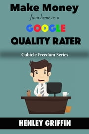 Make Money From Home As A Google Quality Rater ebook by Henley Griffin