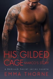 His Gilded Cage - Marco's Story ebook by Emma Thorne