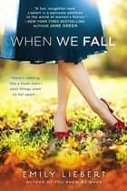 When We Fall ebook by Emily Liebert