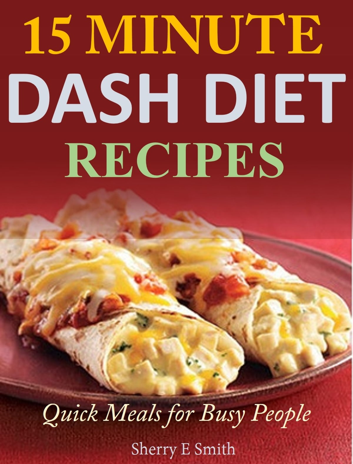 10 Minute Dash Diet Recipes ebook by Sherry E Smith - Rakuten Kobo