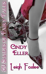 Cindy Eller: 50 Shades of Fairy Tales ebook by Leigh Foxlee