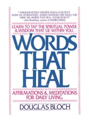 Words That Heal - Affirmations and Meditations for Daily Living ebook by Douglas Bloch