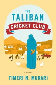 The Taliban Cricket Club - A Novel ebook by Timeri N. Murari