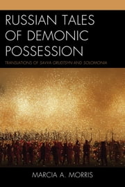 Russian Tales of Demonic Possession - Translations of Savva Grudtsyn and Solomonia ebook by Marcia A. Morris