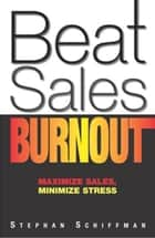 Beat Sales Burnout ebook by Stephan Schiffman