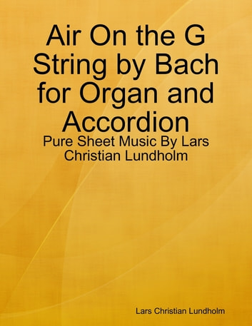 Air On the G String by Bach for Organ and Accordion - Pure Sheet Music By Lars Christian Lundholm ebook by Lars Christian Lundholm