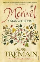 Merivel: A Man of His Time - A Man of His Time ebook by Rose Tremain