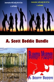 A. Scott Boddie Bundle 2: Conversations with Swishy Pete vol 1 and 2, Friends of Dorothy Monologues Act one, Bloody Murder ebook by A. Scott Boddie