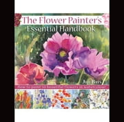 The Flower Painters Essential Handbook: How to Paint 50 Beautiful Flowers in Watercolor ebook by Bays, Jill