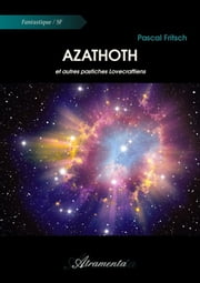 Azathoth - et autres pastiches Lovecraftiens ebook by Pascal Fritsch