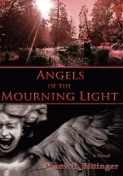 Angels of the Mourning Light ebook by Frank E. Bittinger