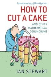 How to Cut a Cake: And other mathematical conundrums ebook by Ian Stewart