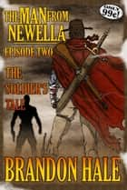 The Man From Newella II: The Soldier's Tale ebook by Brandon Hale