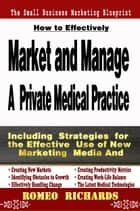 How to Effectively Market and Manage a Private Medical Practice ebook by Romeo Richards