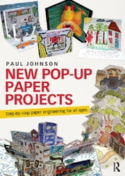 New Pop-Up Paper Projects - Step-by-step paper engineering for all ages ebook by Paul Johnson