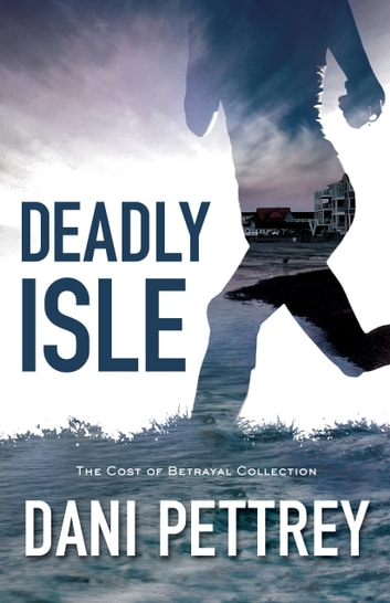 Deadly Isle (The Cost of Betrayal Collection) eBook by Dani Pettrey