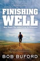 Finishing Well ebook by Bob P. Buford