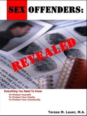 Sex Offenders: Revealed ebook by Lauer, Teresa, M.