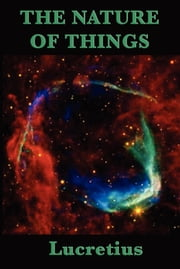 Of the Nature of Things - A Metrical Translation by William Ellery Leonard ebook by Titus Lucretius Carus
