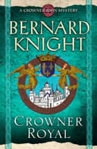 Crowner Royal ebook by Bernard Knight