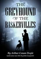 The Greyhound of the Baskervilles ebook by Arthur Conan Doyle, John Gaspard
