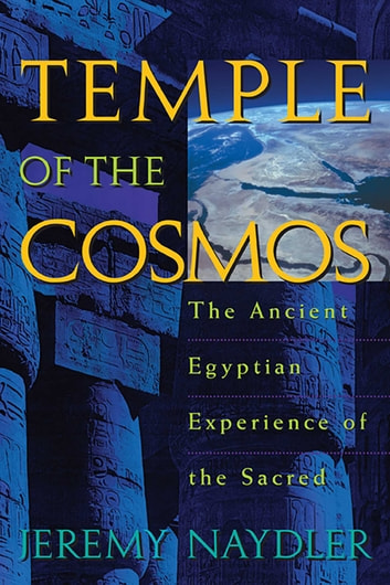 Temple of the Cosmos - The Ancient Egyptian Experience of the Sacred ebook by Jeremy Naydler