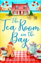 The Tearoom on the Bay - an uplifiting and heartwarming read ebook by Rachel Burton