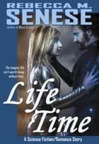 Life Time: A Science Fiction/Romance Story ebook by Rebecca M. Senese