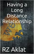 Having a Long Distance Relationship ebook by RZ Aklat