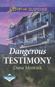 Dangerous Testimony (Mills & Boon Love Inspired Suspense) (Pacific Coast Private Eyes) eBook by Dana Mentink