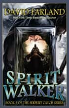 Spirit Walker - Book One of the Serpent Catch Series ebook by David Farland