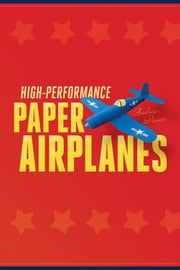 High-Performance Paper Airplanes - 10 Easy-to-Assemble Models ebook by Andrew Dewar