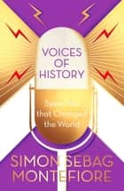 Voices of History - Speeches that Changed the World eBook by Simon Sebag Montefiore