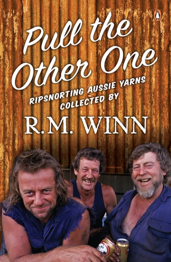 Pull the Other One: Ripsnorting Aussie yarns - Ripsnorting Aussie yarns ebook by R.M. Winn,R.M. Winn