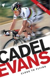 Cadel Evans: Close To Flying ebook by C Evans,R Arnold