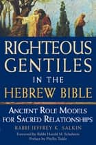 Righteous Gentiles in the Hebrew Bible - Ancient Role Models for Sacred Relationships ebook by Rabbi Harold M. Schulweis, Phyllis Tickle, Rabbi Jeffrey K. Salkin